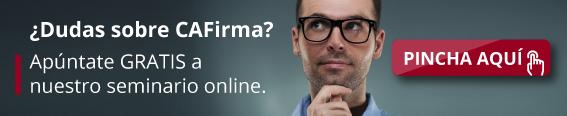 ¿Dudas sobre CAFirma? Apúntate gratis a nuestro seminario online